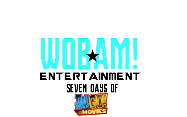OFFICIAL: 7 Days of TEEN TITANS GO! TO THE MOVIES on WOBAM! Entertainment